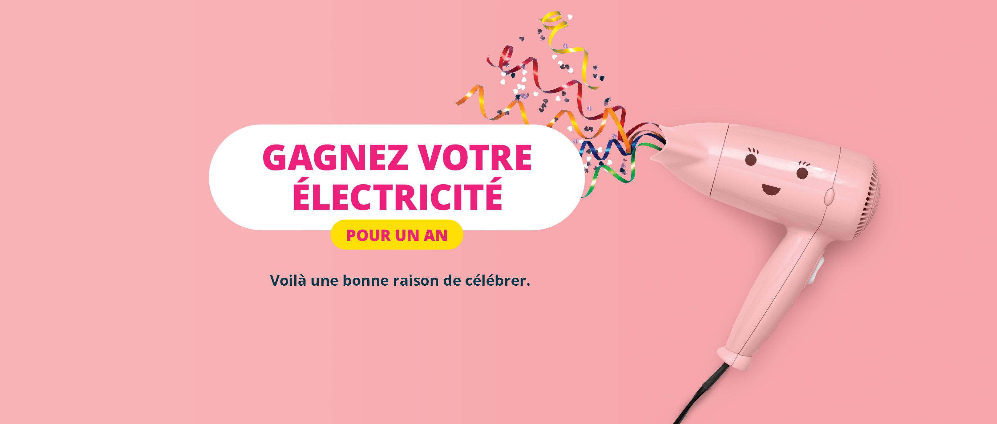 Gagnez votre électricité pour un an. Voilà une bonne raison de célébrer.