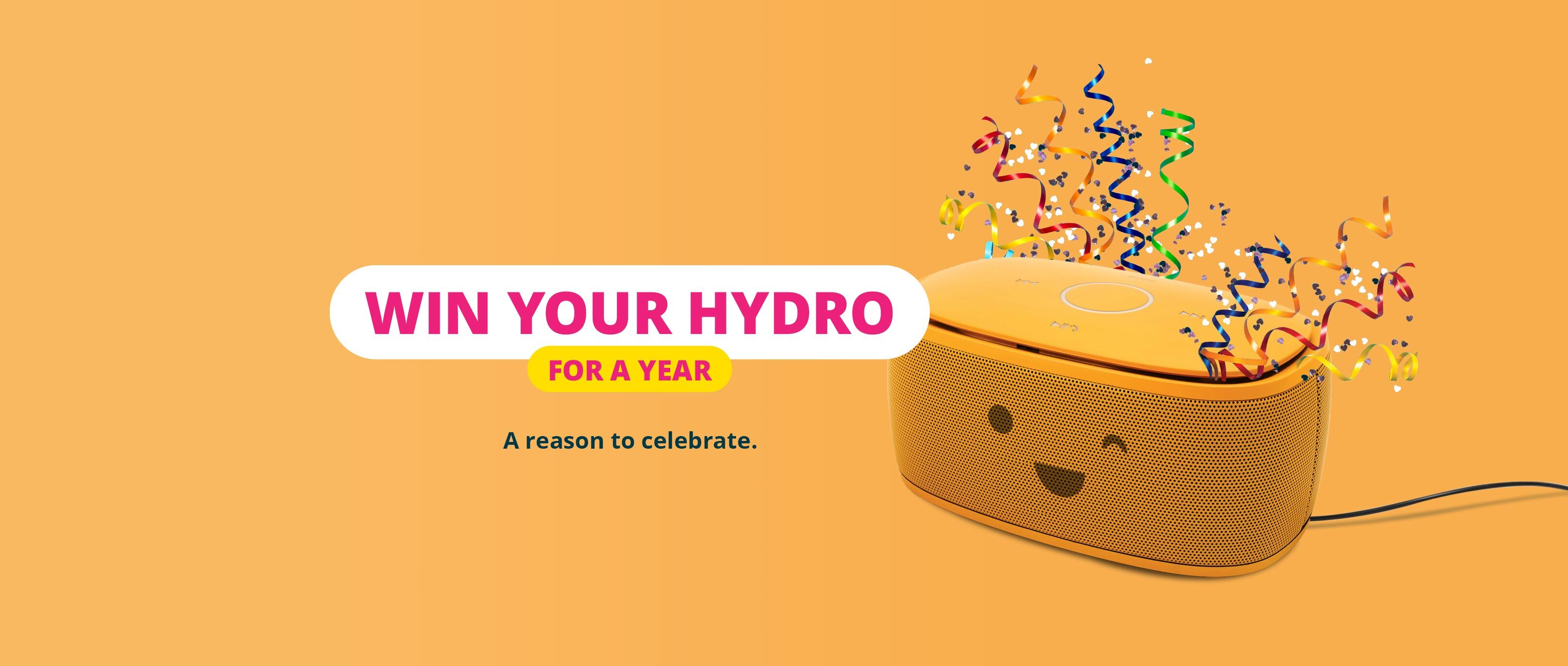 Win your Hydro for a year. A new reason to celebrate.